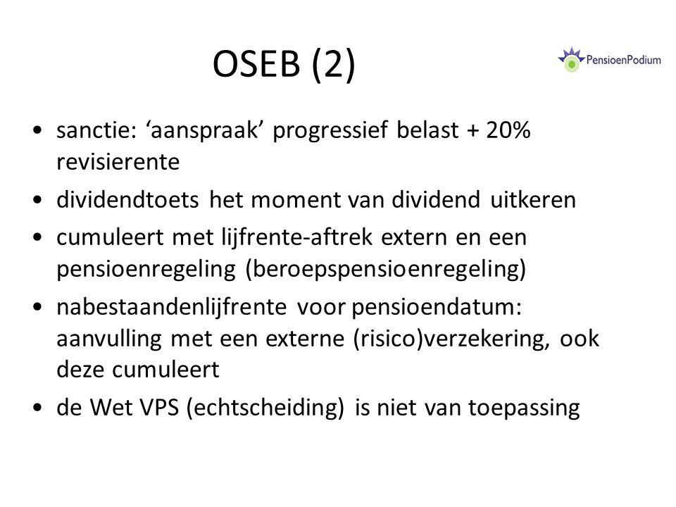 OSEB (2) sanctie: 'aanspraak' progressief belast + 20% revisierente dividendtoets het moment van dividend uitkeren cumuleert met lijfrente-aftrek extern en een pensioenregeling (beroepspensioenregeling) nabestaandenlijfrente voor pensioendatum: aanvulling met een externe (risico)verzekering, ook deze cumuleert de Wet VPS (echtscheiding) is niet van toepassing