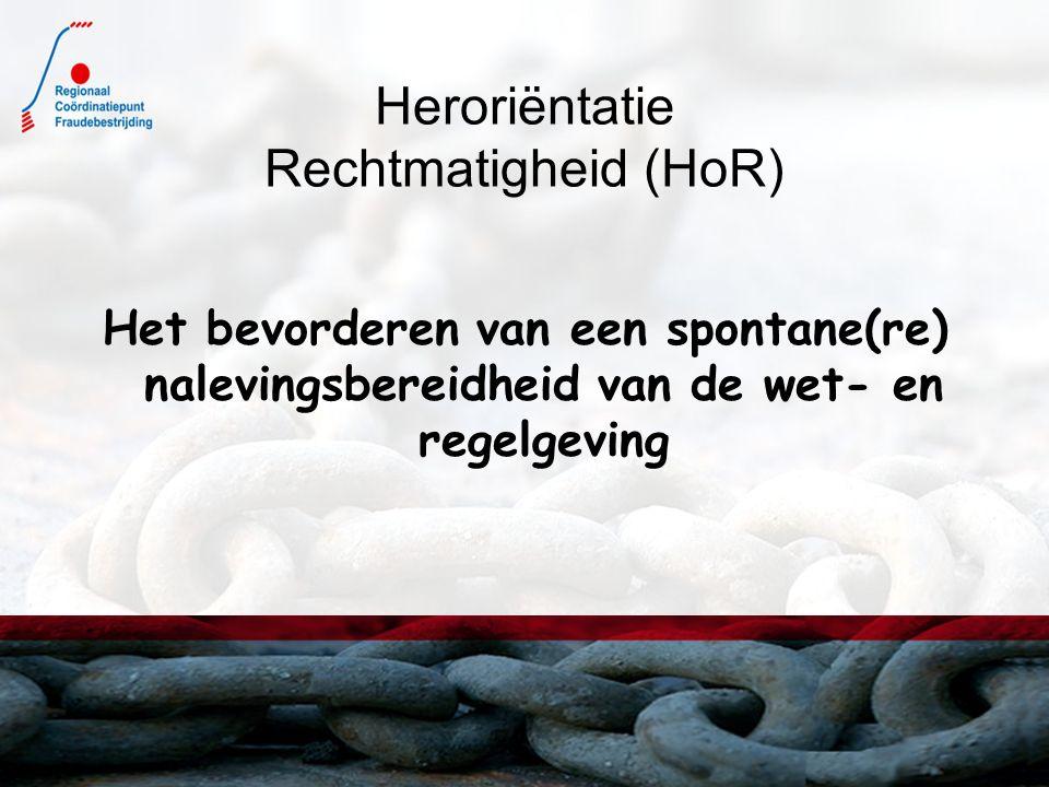 Heroriëntatie Rechtmatigheid (HoR) Het bevorderen van een spontane(re) nalevingsbereidheid van de wet- en regelgeving