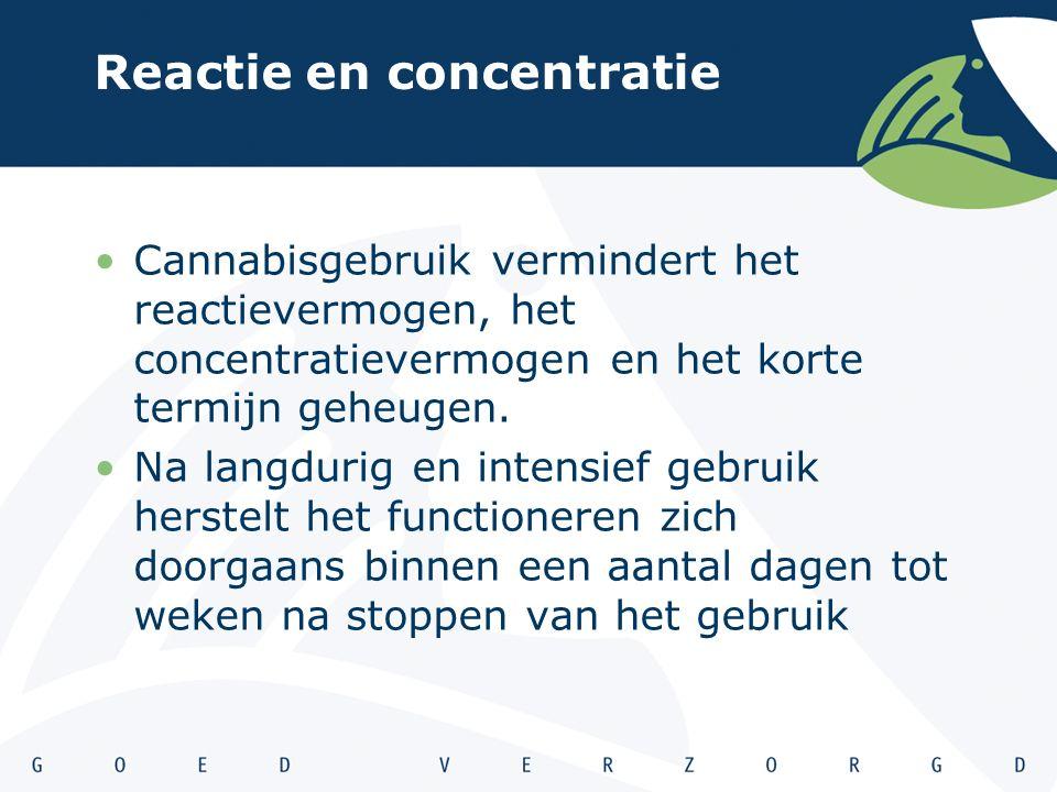 Reactie en concentratie Cannabisgebruik vermindert het reactievermogen, het concentratievermogen en het korte termijn geheugen.