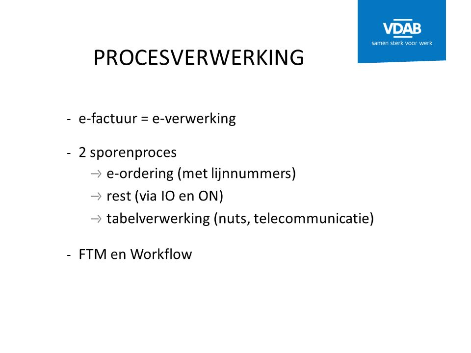 PROCESVERWERKING - e-factuur = e-verwerking - 2 sporenproces e-ordering (met lijnnummers) rest (via IO en ON) tabelverwerking (nuts, telecommunicatie) - FTM en Workflow