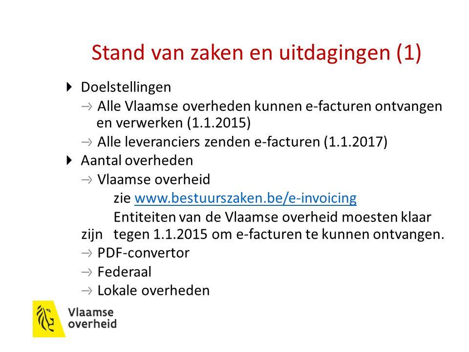 Stand van zaken en uitdagingen (1) Doelstellingen Alle Vlaamse overheden kunnen e-facturen ontvangen en verwerken (1.1.2015) Alle leveranciers zenden e-facturen (1.1.2017) Aantal overheden Vlaamse overheid zie www.bestuurszaken.be/e-invoicingwww.bestuurszaken.be/e-invoicing Entiteiten van de Vlaamse overheid moesten klaar zijn tegen 1.1.2015 om e-facturen te kunnen ontvangen.