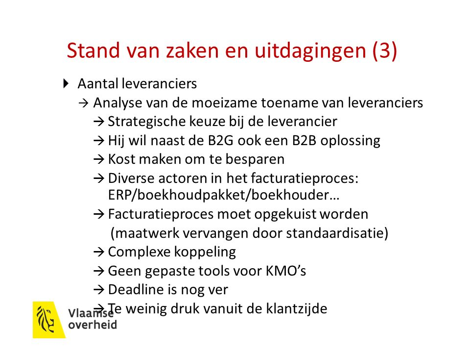 Stand van zaken en uitdagingen (3) Aantal leveranciers  Analyse van de moeizame toename van leveranciers  Strategische keuze bij de leverancier  Hi