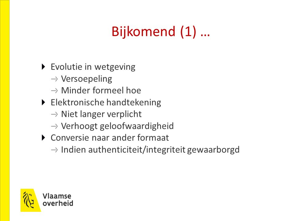 Bijkomend (1) … Evolutie in wetgeving Versoepeling Minder formeel hoe Elektronische handtekening Niet langer verplicht Verhoogt geloofwaardigheid Conv
