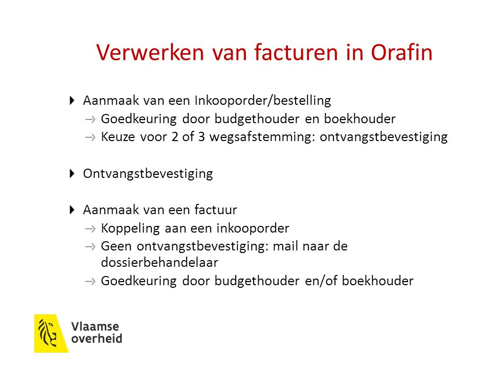 Verwerken van facturen in Orafin Aanmaak van een Inkooporder/bestelling Goedkeuring door budgethouder en boekhouder Keuze voor 2 of 3 wegsafstemming:
