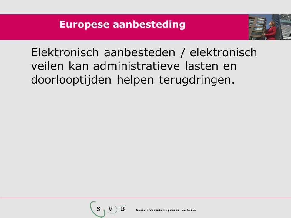 Europese aanbesteding Elektronisch aanbesteden / elektronisch veilen kan administratieve lasten en doorlooptijden helpen terugdringen.