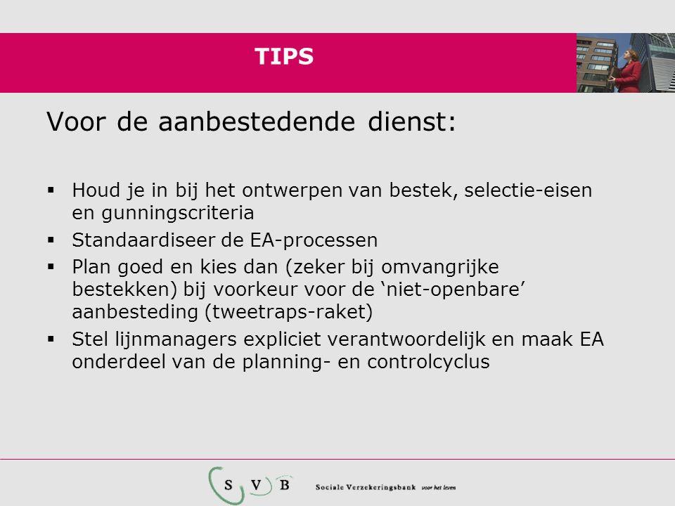 TIPS Voor de aanbestedende dienst:  Houd je in bij het ontwerpen van bestek, selectie-eisen en gunningscriteria  Standaardiseer de EA-processen  Pl