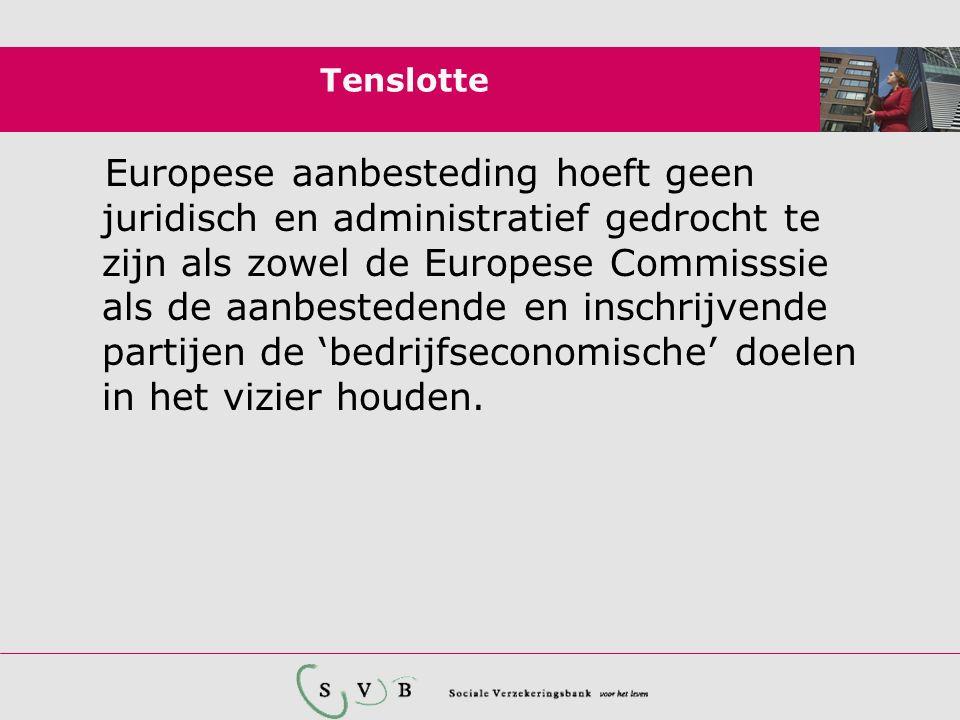 Tenslotte Europese aanbesteding hoeft geen juridisch en administratief gedrocht te zijn als zowel de Europese Commisssie als de aanbestedende en inschrijvende partijen de 'bedrijfseconomische' doelen in het vizier houden.