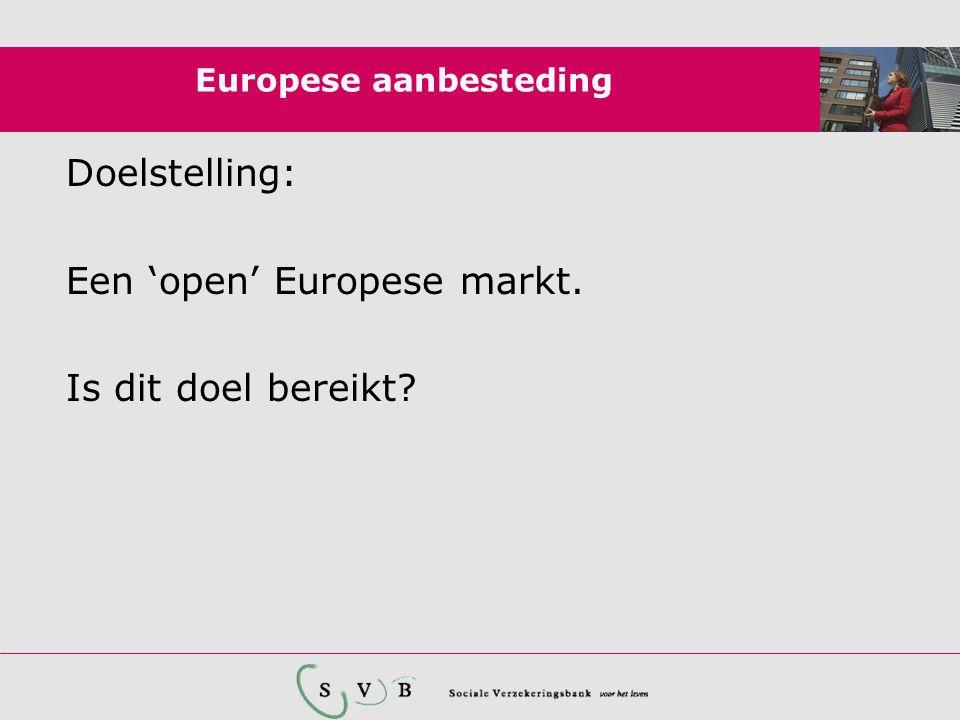 Europese aanbesteding Doelstelling: Een 'open' Europese markt. Is dit doel bereikt?