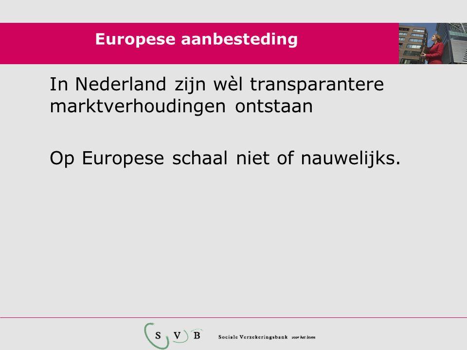 Europese aanbesteding In Nederland zijn wèl transparantere marktverhoudingen ontstaan Op Europese schaal niet of nauwelijks.
