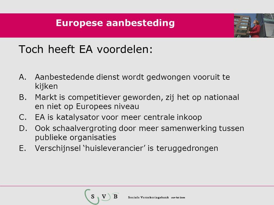 Europese aanbesteding Toch heeft EA voordelen: A.Aanbestedende dienst wordt gedwongen vooruit te kijken B.Markt is competitiever geworden, zij het op