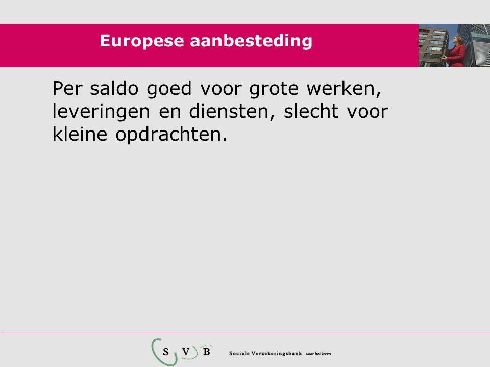 Europese aanbesteding Per saldo goed voor grote werken, leveringen en diensten, slecht voor kleine opdrachten.