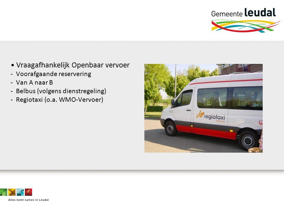 Vraagafhankelijk Openbaar vervoer - Voorafgaande reservering - Van A naar B - Belbus (volgens dienstregeling) - Regiotaxi (o.a.