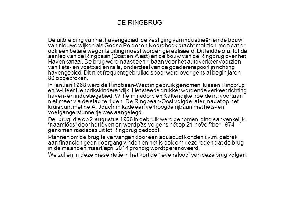 DE RINGBRUG De uitbreiding van het havengebied, de vestiging van industrieën en de bouw van nieuwe wijken als Goese Polder en Noordhoek bracht met zich mee dat er ook een betere wegontsluiting moest worden gerealiseerd.