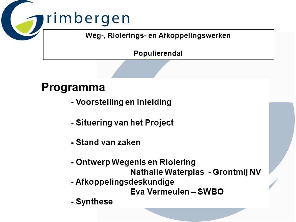 Weg-, Riolerings- en Afkoppelingswerken Populierendal Programma - Voorstelling en Inleiding - Situering van het Project - Stand van zaken - Ontwerp We