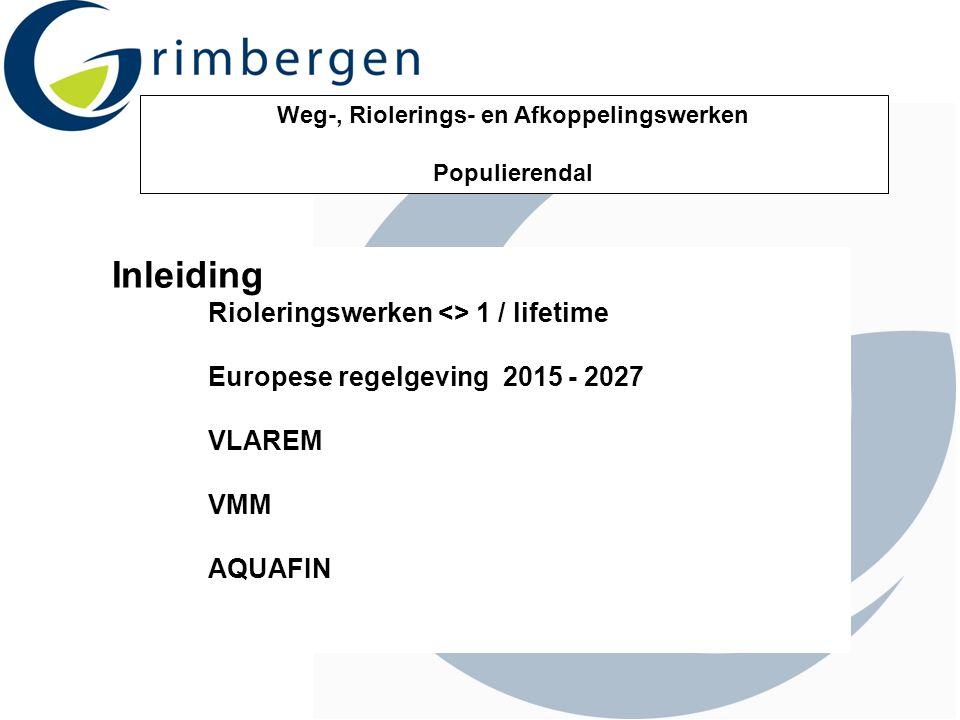 Weg-, Riolerings- en Afkoppelingswerken Populierendal Inleiding Rioleringswerken <> 1 / lifetime Europese regelgeving 2015 - 2027 VLAREM VMM AQUAFIN