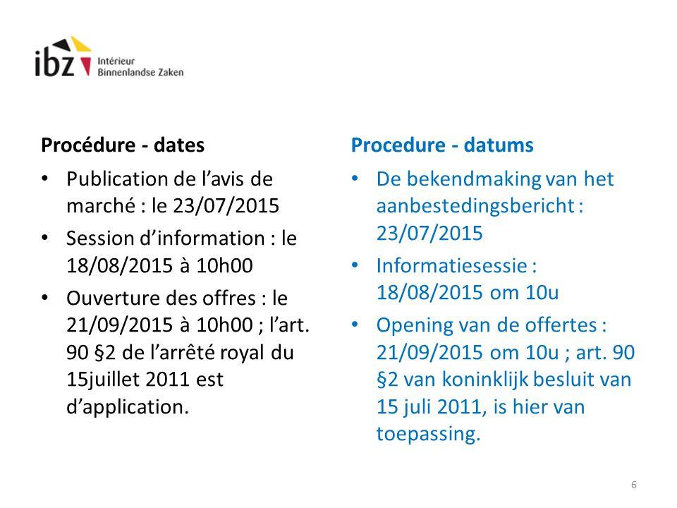 Procédure - dates Publication de l'avis de marché : le 23/07/2015 Session d'information : le 18/08/2015 à 10h00 Ouverture des offres : le 21/09/2015 à 10h00 ; l'art.