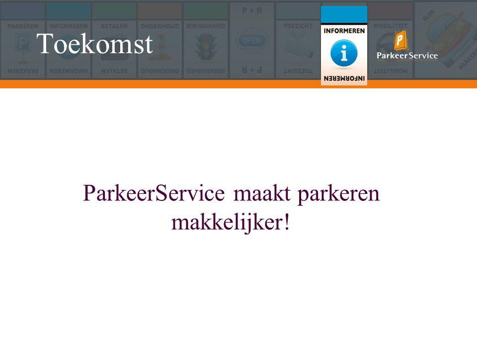 Toekomst ParkeerService maakt parkeren makkelijker!