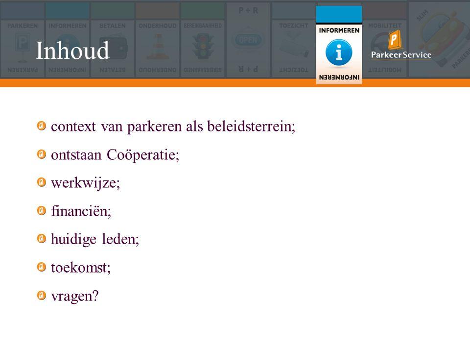 Inhoud context van parkeren als beleidsterrein; ontstaan Coöperatie; werkwijze; financiën; huidige leden; toekomst; vragen?