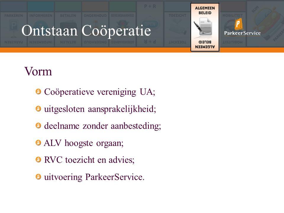 Ontstaan Coöperatie Vorm Coöperatieve vereniging UA; uitgesloten aansprakelijkheid; deelname zonder aanbesteding; ALV hoogste orgaan; RVC toezicht en advies; uitvoering ParkeerService.