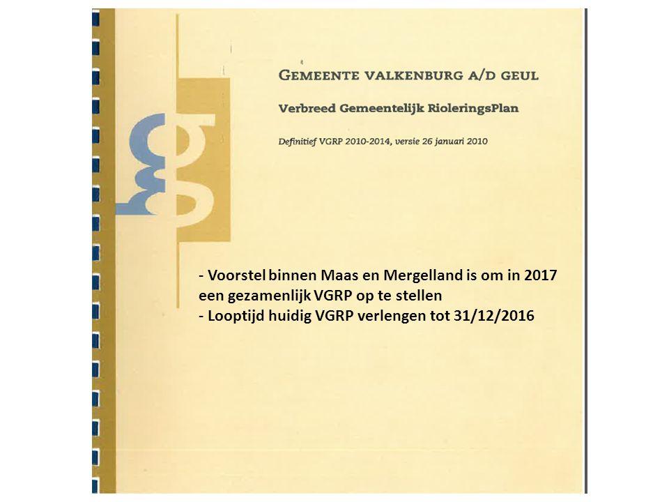 - Voorstel binnen Maas en Mergelland is om in 2017 een gezamenlijk VGRP op te stellen - Looptijd huidig VGRP verlengen tot 31/12/2016