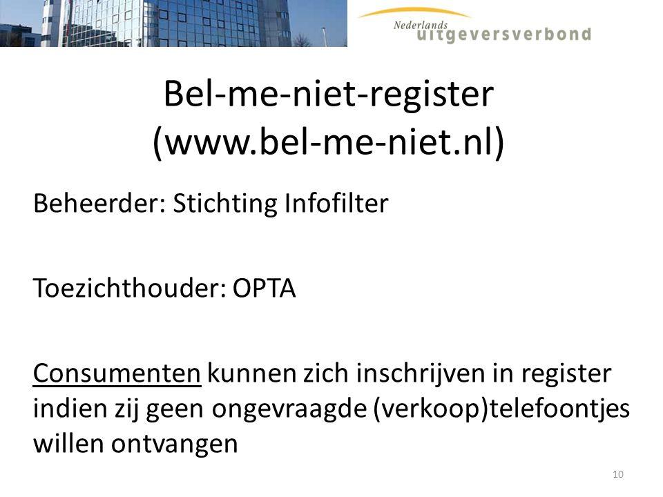 Bel-me-niet-register (www.bel-me-niet.nl) Beheerder: Stichting Infofilter Toezichthouder: OPTA Consumenten kunnen zich inschrijven in register indien