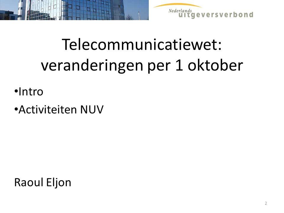 Telecommunicatiewet: veranderingen per 1 oktober Intro Activiteiten NUV Raoul Eljon 2