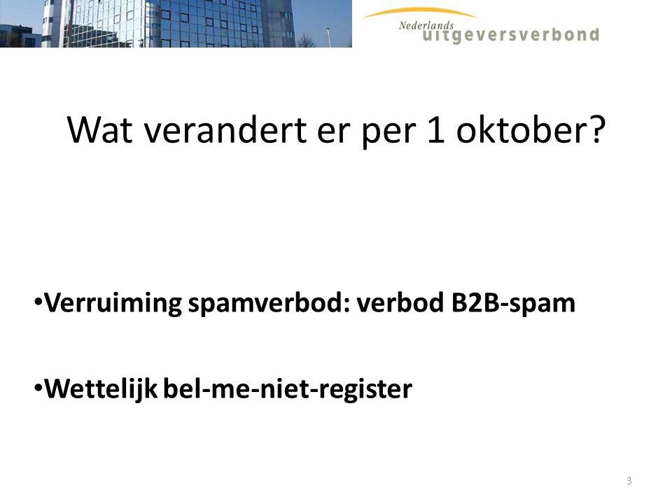 Verbod B2B-spam Niet toegestaan rechtspersonen (en natuurlijke personen) die handelen in uitoefening van beroep of bedrijf ongevraagd te benaderen per e-mail, fax, sms en mms Sinds 1 oktober 2007 Code e-mail zakelijke ontvangers onderdeel Nederlandse Reclamecode.