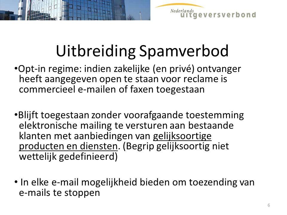 Uitbreiding Spamverbod Opt-in regime: indien zakelijke (en privé) ontvanger heeft aangegeven open te staan voor reclame is commercieel e-mailen of fax