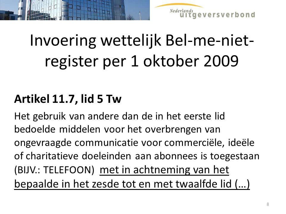 Wettelijk Bel-me-niet-register Artikel 11.7, 6 e lid Tw Er is een register waarin de contactgegevens van de abonnee worden opgenomen die daarmee te kennen geeft dat hij ongevraagde communicatie als bedoeld in het vijfde lid niet wenst te ontvangen (…) 9