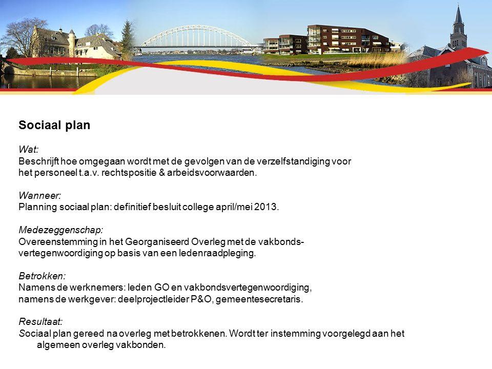 Sociaal plan Wat: Beschrijft hoe omgegaan wordt met de gevolgen van de verzelfstandiging voor het personeel t.a.v.