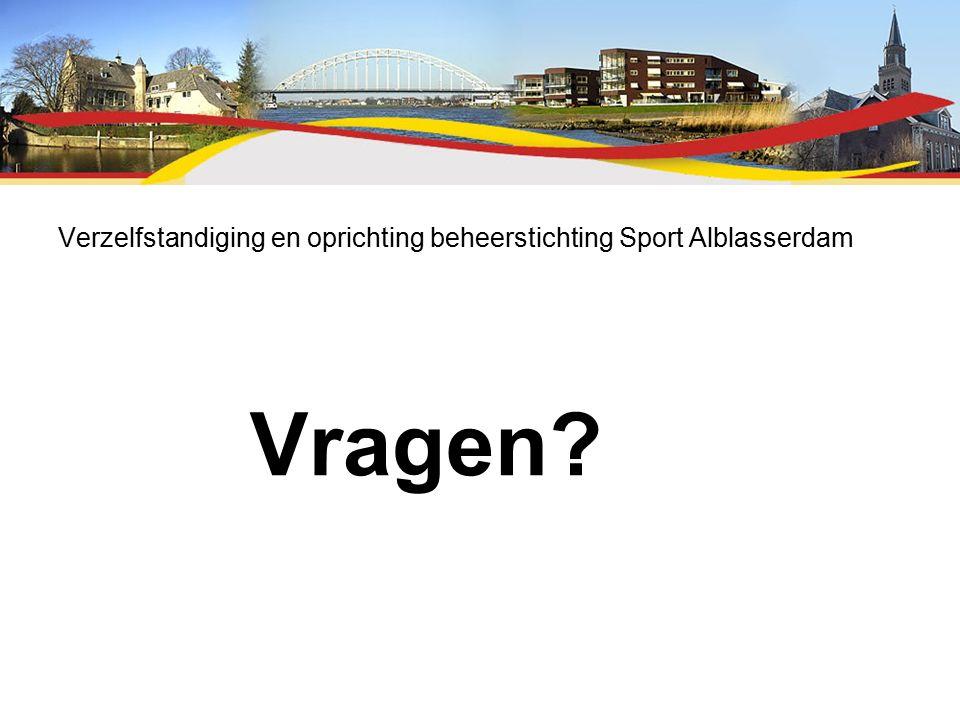 Verzelfstandiging en oprichting beheerstichting Sport Alblasserdam Vragen