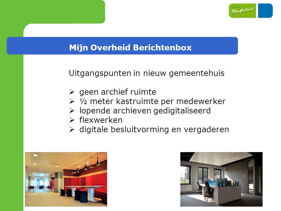 Mijn Overheid Berichtenbox Uitgangspunten in nieuw gemeentehuis  geen archief ruimte  ½ meter kastruimte per medewerker  lopende archieven gedigitaliseerd  flexwerken  digitale besluitvorming en vergaderen