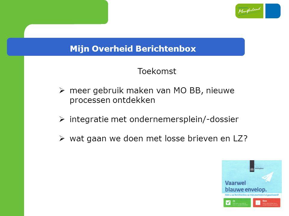 Mijn Overheid Berichtenbox Toekomst  meer gebruik maken van MO BB, nieuwe processen ontdekken  integratie met ondernemersplein/-dossier  wat gaan we doen met losse brieven en LZ