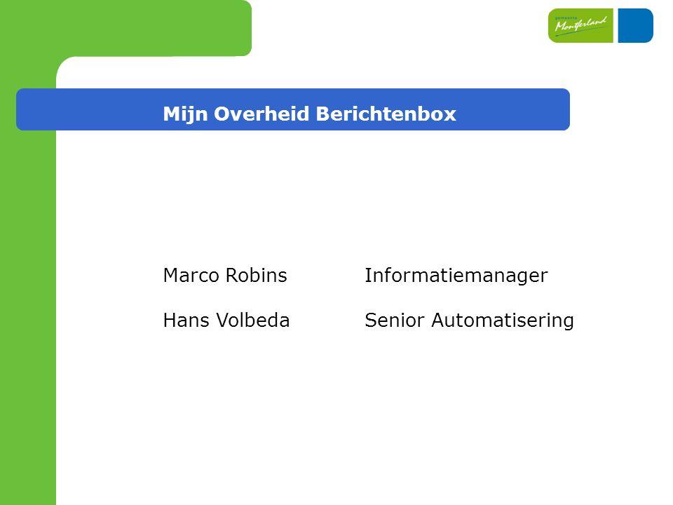Mijn Overheid Berichtenbox Marco RobinsInformatiemanager Hans VolbedaSenior Automatisering
