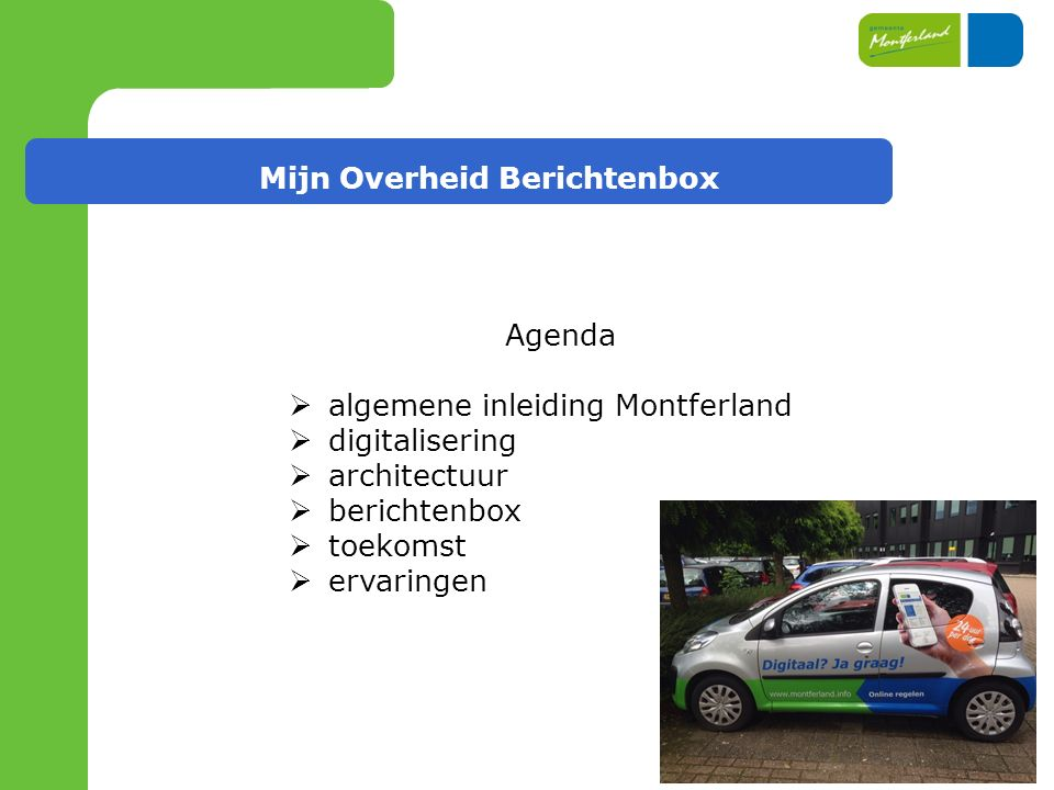 Mijn Overheid Berichtenbox Aansluittraject gemeente Montferland  training Logius/MijnOverheid Berichtenbox juni 2015  test aansluiting juli 2015  light productie run (LPR) sept-okt.