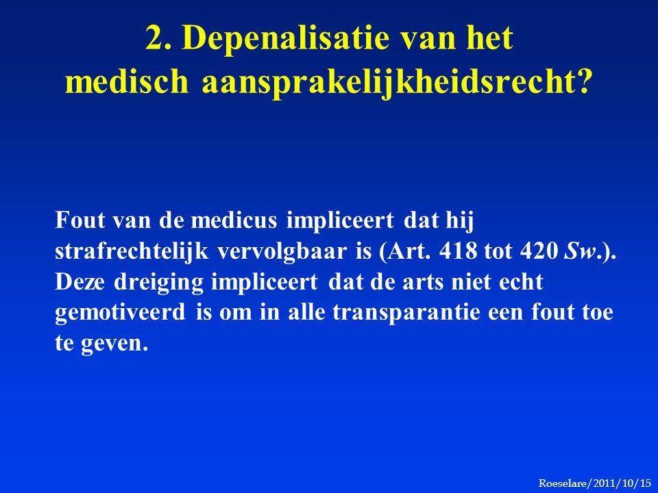 Roeselare/2011/10/15 2. Depenalisatie van het medisch aansprakelijkheidsrecht? Fout van de medicus impliceert dat hij strafrechtelijk vervolgbaar is (