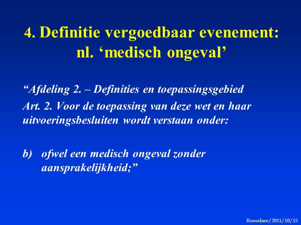 """Roeselare/2011/10/15 4. Definitie vergoedbaar evenement: nl. 'medisch ongeval' """"Afdeling 2. – Definities en toepassingsgebied Art. 2. Voor de toepassi"""