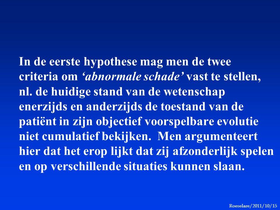 Roeselare/2011/10/15 In de eerste hypothese mag men de twee criteria om 'abnormale schade' vast te stellen, nl.