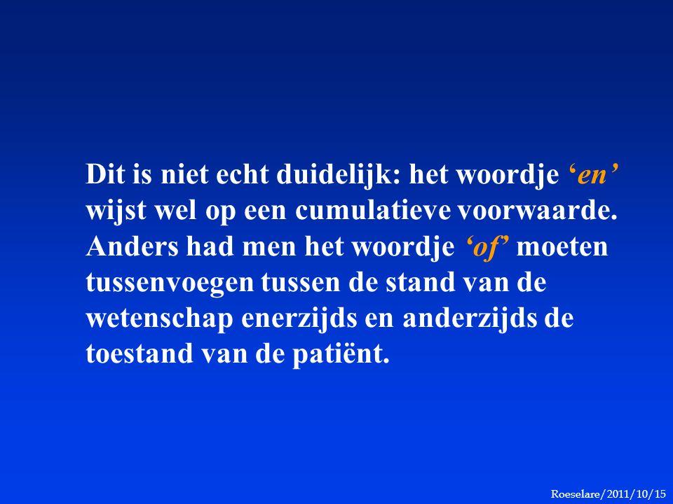 Roeselare/2011/10/15 Dit is niet echt duidelijk: het woordje 'en' wijst wel op een cumulatieve voorwaarde. Anders had men het woordje 'of' moeten tuss