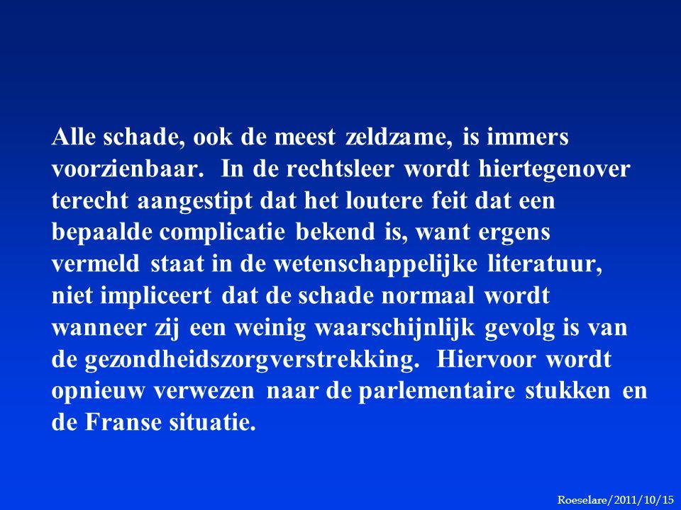Roeselare/2011/10/15 Alle schade, ook de meest zeldzame, is immers voorzienbaar. In de rechtsleer wordt hiertegenover terecht aangestipt dat het loute