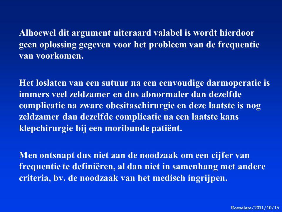 Roeselare/2011/10/15 Alhoewel dit argument uiteraard valabel is wordt hierdoor geen oplossing gegeven voor het probleem van de frequentie van voorkomen.