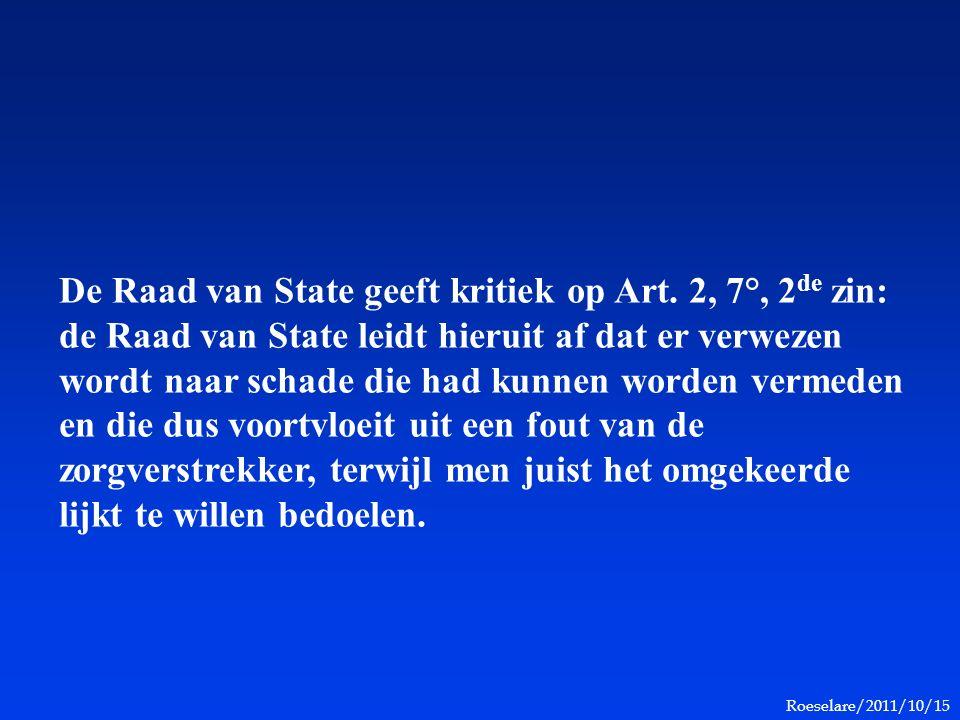 Roeselare/2011/10/15 De Raad van State geeft kritiek op Art. 2, 7°, 2 de zin: de Raad van State leidt hieruit af dat er verwezen wordt naar schade die