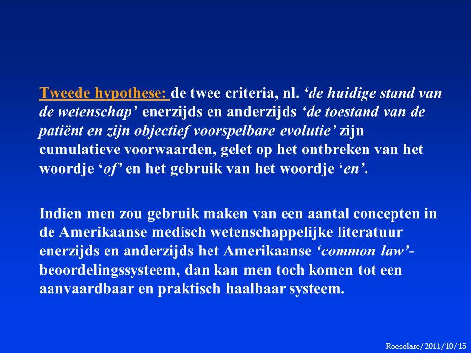 Roeselare/2011/10/15 Tweede hypothese: de twee criteria, nl. 'de huidige stand van de wetenschap' enerzijds en anderzijds 'de toestand van de patiënt
