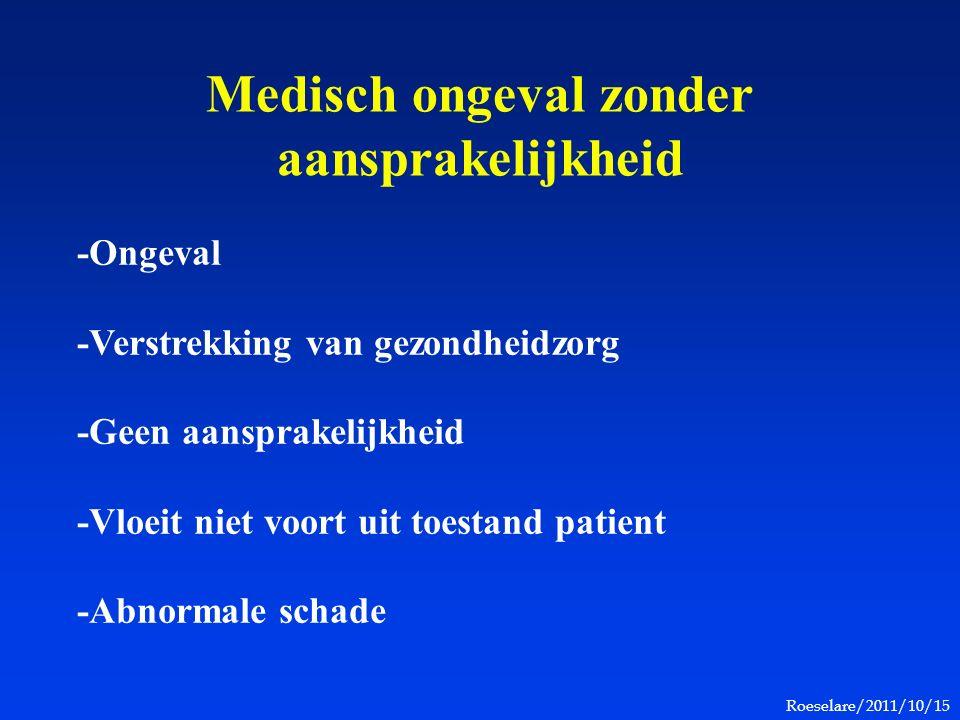 Roeselare/2011/10/15 Medisch ongeval zonder aansprakelijkheid -Ongeval -Verstrekking van gezondheidzorg -Geen aansprakelijkheid -Vloeit niet voort uit toestand patient -Abnormale schade