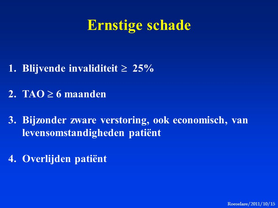Roeselare/2011/10/15 Conclusion Avoidable, abnormal damage, in the light of the state-of-the-art in medical science: most complications are not compensated and the new law will bring very few advantages for the patients.