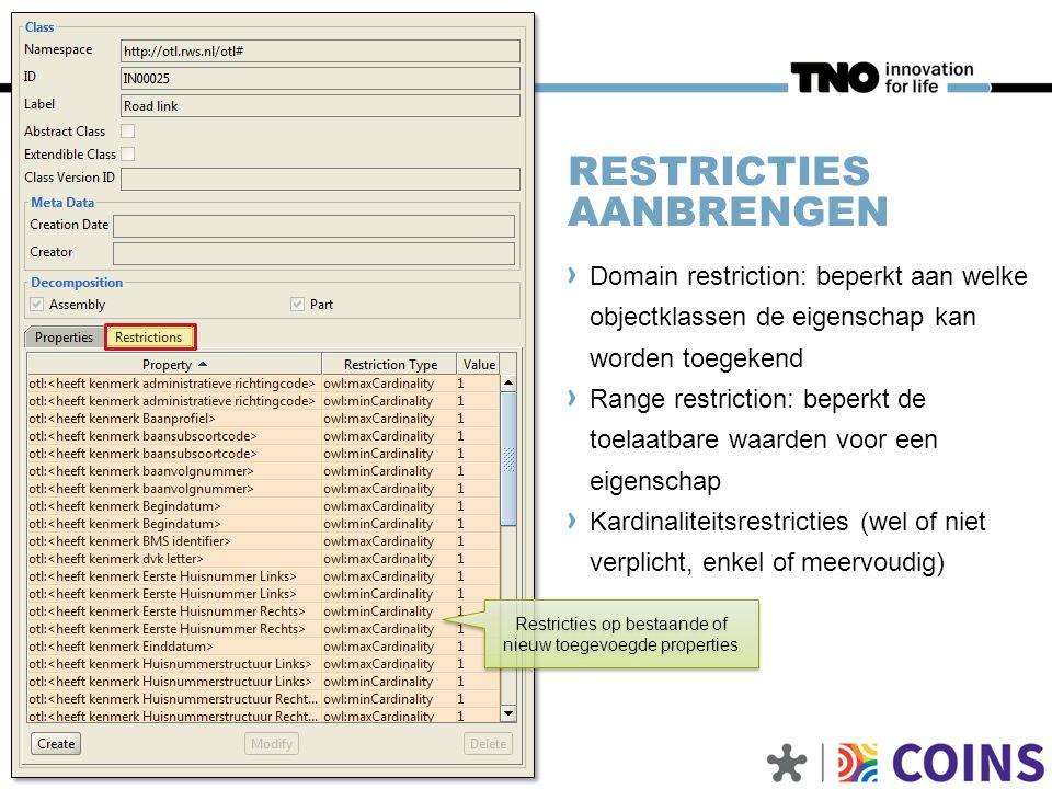 RESTRICTIES AANBRENGEN Domain restriction: beperkt aan welke objectklassen de eigenschap kan worden toegekend Range restriction: beperkt de toelaatbar