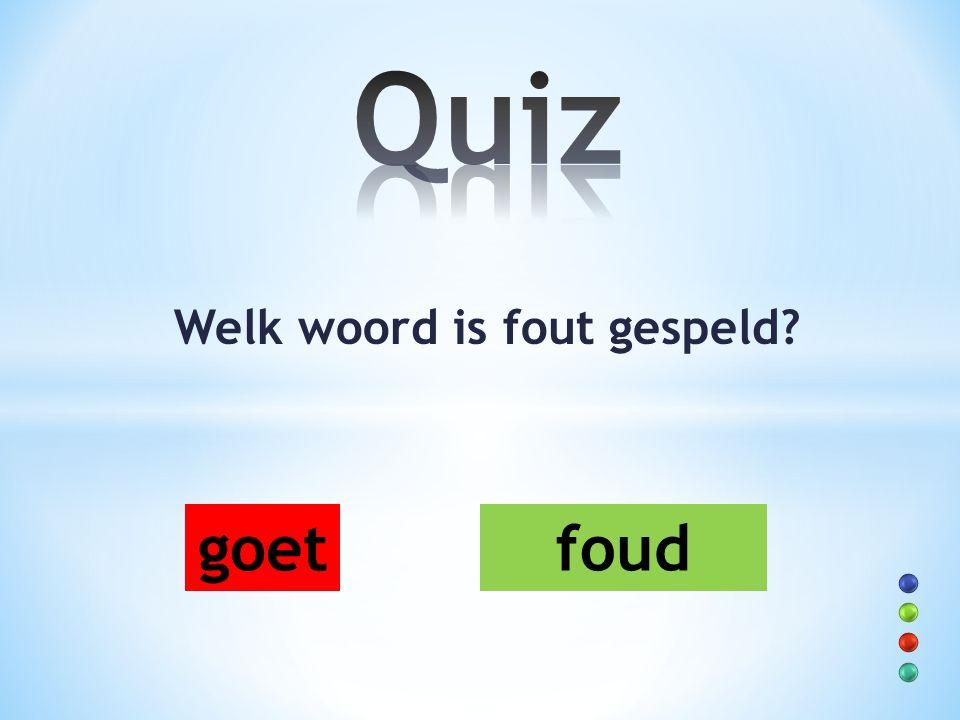 Welk woord is fout gespeld? goet foud