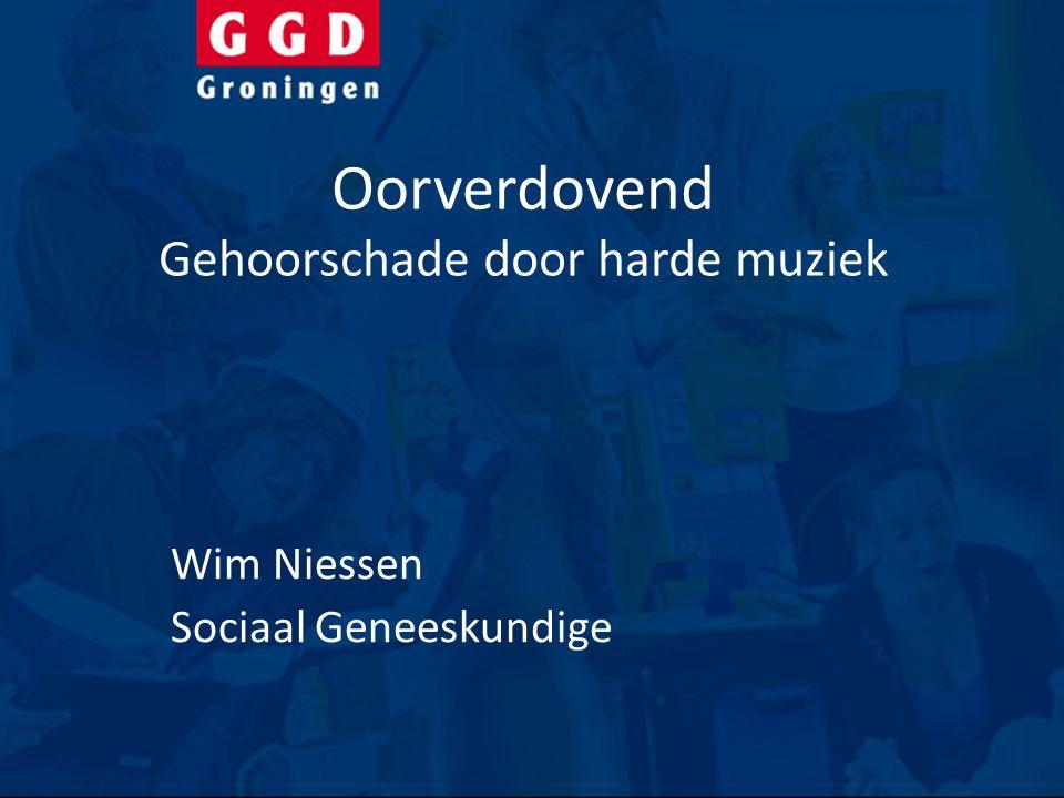 Oorverdovend Gehoorschade door harde muziek Wim Niessen Sociaal Geneeskundige