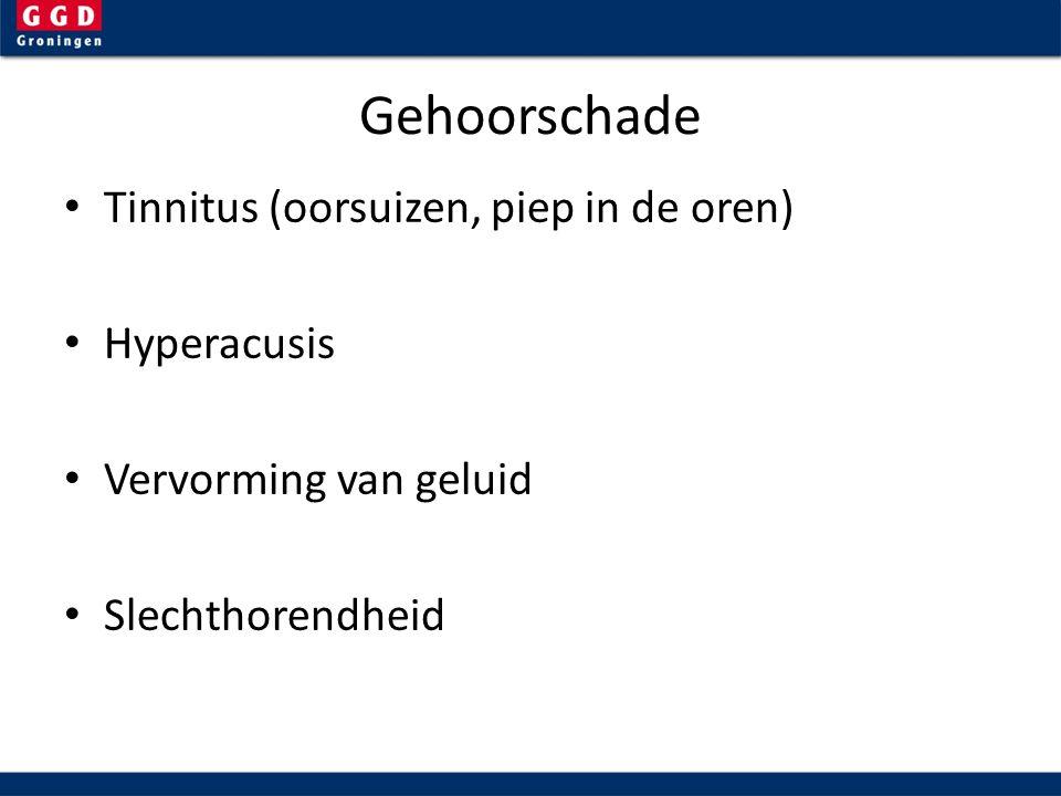 Gehoorschade Tinnitus (oorsuizen, piep in de oren) Hyperacusis Vervorming van geluid Slechthorendheid