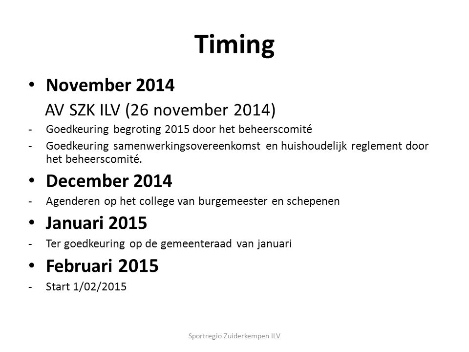 Timing November 2014 AV SZK ILV (26 november 2014) - Goedkeuring begroting 2015 door het beheerscomité -Goedkeuring samenwerkingsovereenkomst en huish